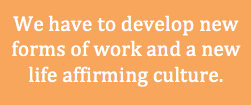 """Text that reads, """"We have to develop new forms of work and a new life affirming culture."""""""