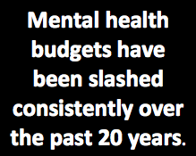 """Text reading, """"Mental health budgets have been slashed consistently over the past 20 years"""""""