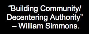 """William Simmons quote, """"Building Community/ Decentering Authority"""""""