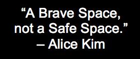 "Alice Kim, ""A Brave Space not a Safe Space"""