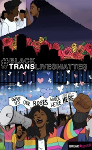 "Illustrated black protestors. Text says ""Black Trans Lives Matter"" and ""Give us our roses while we're still here"""