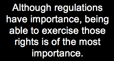 """""""Although regulations have importance, being able to exercise those rights is of the most importance."""""""