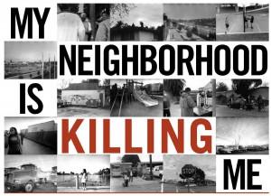"""Photos of city, """"My Neighborhood is Killing Me"""""""