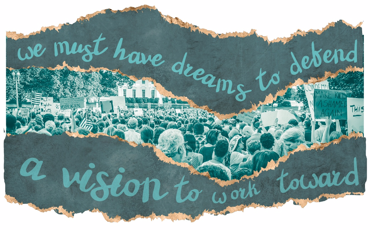We must have dreams to defend, a vision to work toward