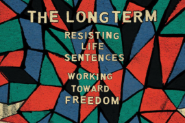 The Long Term: Resisting Life Sentences, Working Toward Freedom