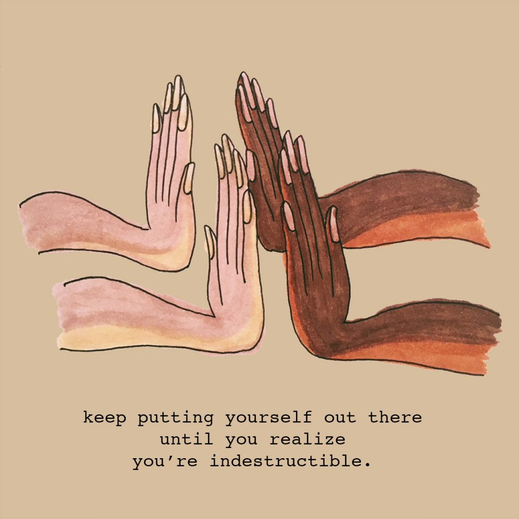 """Pairs of hands mirroring each other caption """"keep putting yourself out there until you realize you're indestructible"""""""