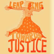 "An orange figure wearing a shirt and skirt with flowers and stars leaps across the image. Fire trails behind her head, hands, and body. The words, ""Leaping towards Justice"" circle around them."
