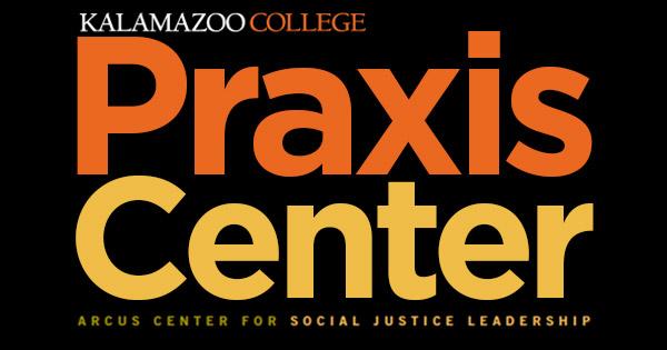 Kalamazoo College. Praxis Center. Arcus Center for Social Justice Leadership.